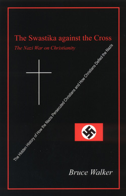 The Swastika against the Cross: The Nazi War on Christianity by Bruce Walker