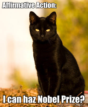 Black cat: Affimative Action: I can haz Nobel Prize?