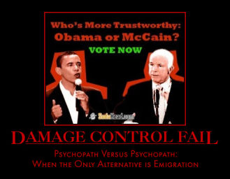 Who's More Trustworthy - Obama or McCain? Vote Now - Caption says 'Damage Control FAIL - Psychopath Versus Psychopath - When the Only Alternative is Emigration'