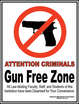 Attention Criminals: Gun-Free Zone - All law-abiding faculty, staff, and students of this institution have been disarmed for your convenience