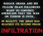 Barack Obama and his fellow Islam followers want to convince Americans that the war on terror is over...In reality, the jihad has reached its second phase: INFILTRATION