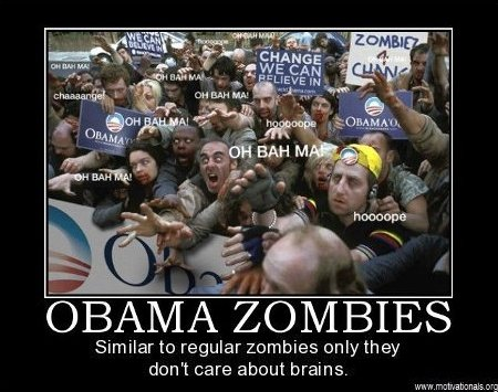 OBAMA ZOMBIES: Similar to regular zombies, only they don't care about brains.