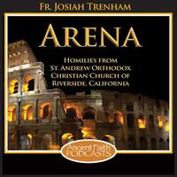 The Arena - Fr. Josiah Trenham