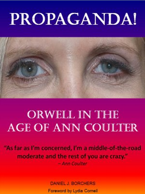 Propaganda: Orwell in the Age of Ann Coulter