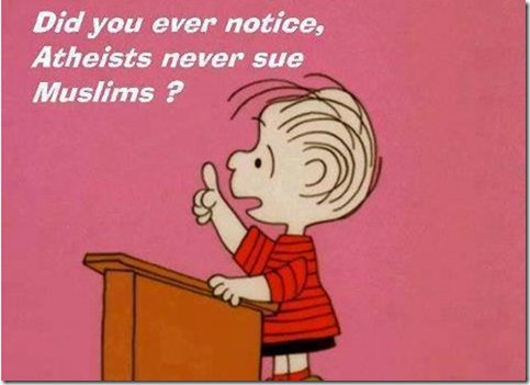 Did you ever notice, atheists never sue Muslims?