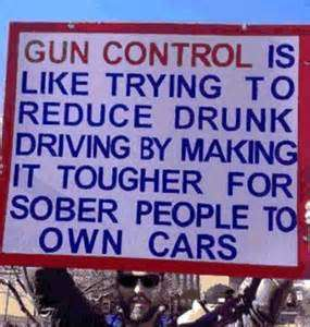 Gun control is like trying to reduce drunk driving by making it tougher for sober people to own cars