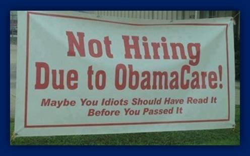 Not hiring due to Obamacare! Maybe you idiots should have read it before you passed it [sign]