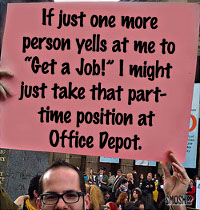 Protest sign (satire): If just one more person tells me to 'Get a Job'...