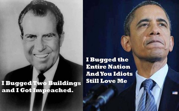 Nixon: 'I bugged two buildings and I got impeached.' Obama: 'I bugged the entire nation and you idiots still love me!'