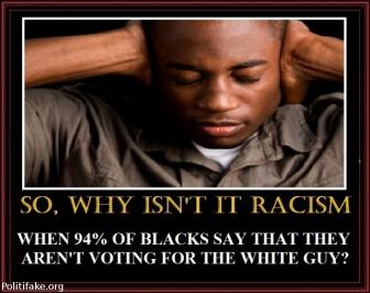 So why isn't it racism when 94% of blacks say they aren't voting for the white guy?