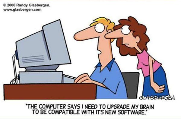 The computer says I need to upgrade my brain to be compatible with its new software.