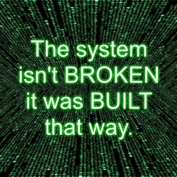 The system isn't broken - it was BUILT that way!